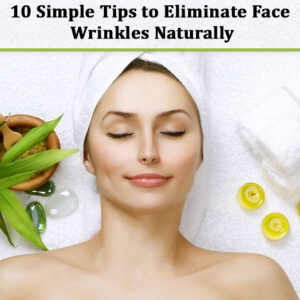 Eliminate Face Wrinkles Naturally